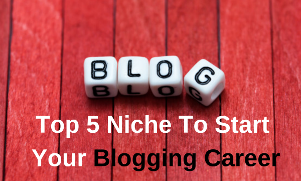 Top 5 Niche To Start Your Blog