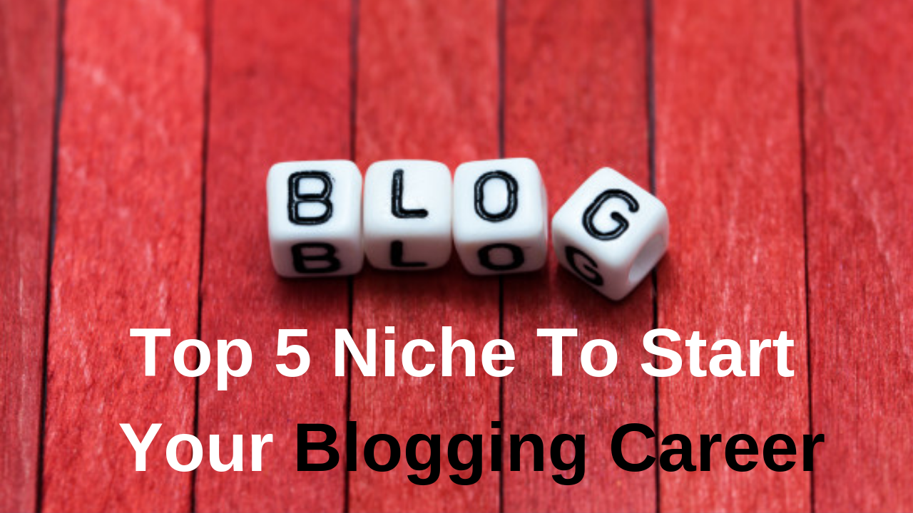 Top 5 Niche To Start Your Blog