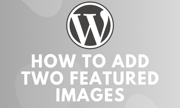 HOW TO ADD TWO FEATURED IMAGES
