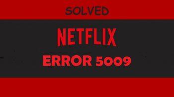 NETFLIX ERROR 5009