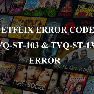 FIX Netflix Error tvq-st-103 & tvq-st-131